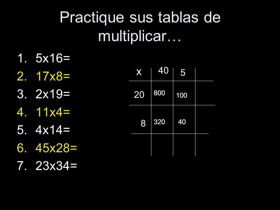Practique sus tablas de multiplicar… 1.5x16= 2.17x8= 3.2x19= 4.11x4= 5.4x14= 6.45x28= 7.23x34= x 40 5 20 8 800 100 32040