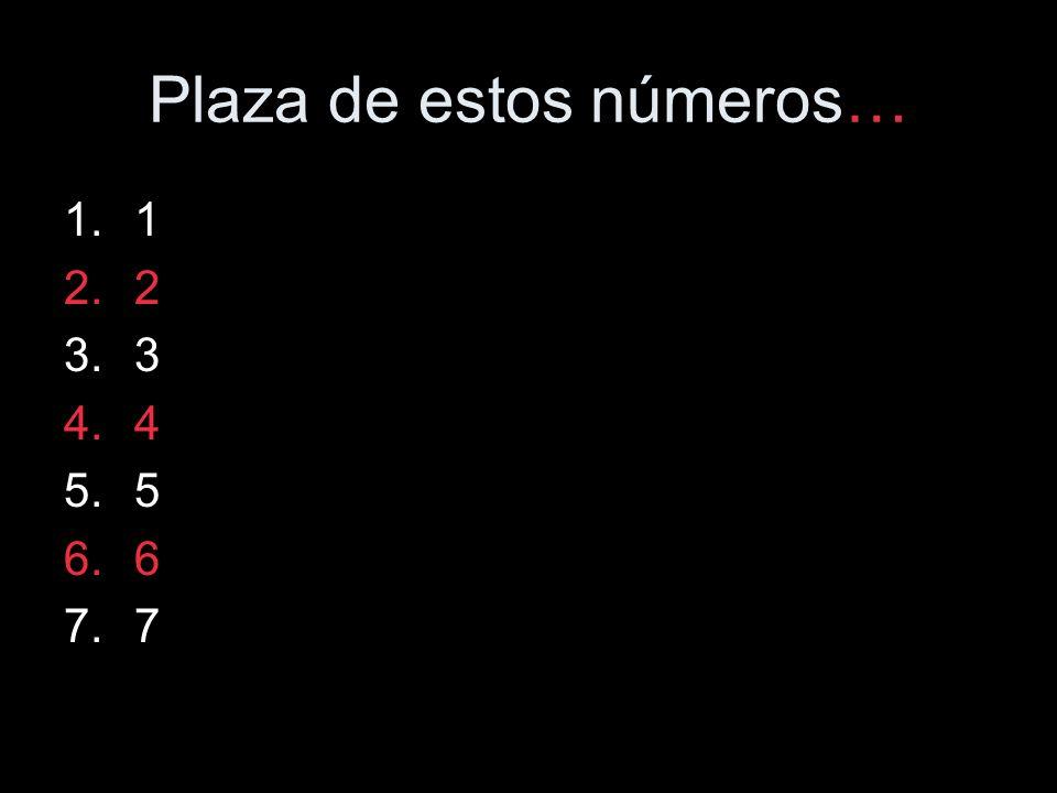 Plaza de estos números… 1.1 2.2 3.3 4.4 5.5 6.6 7.7