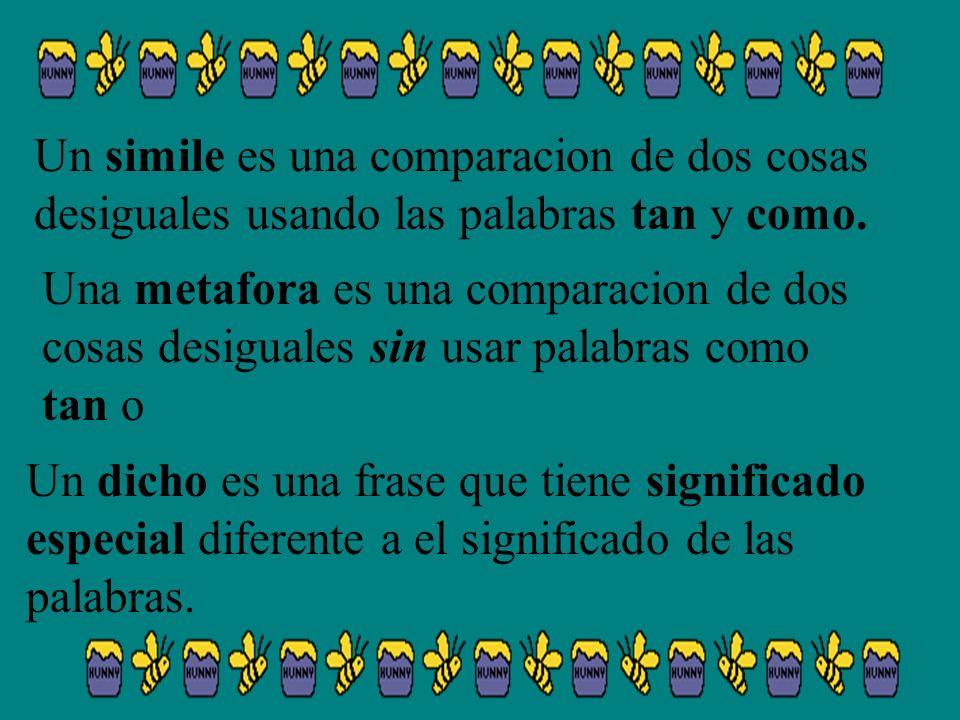 Un simile es una comparacion de dos cosas desiguales usando las palabras tan y como.