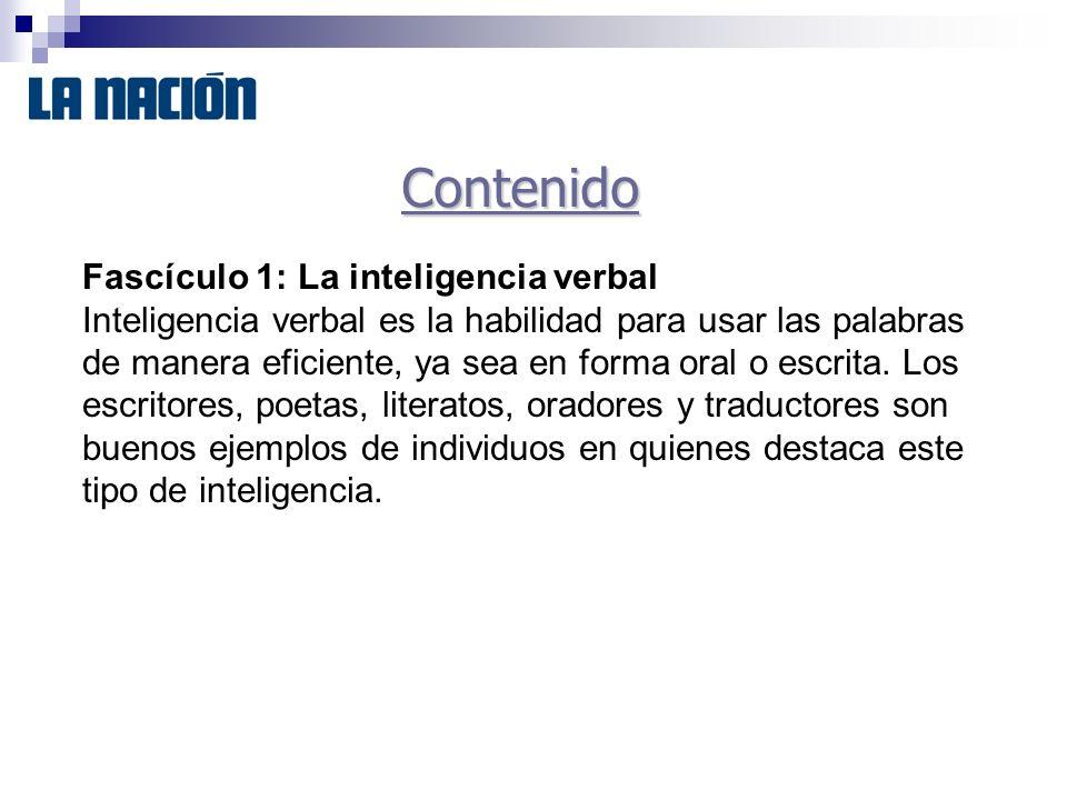 Contenido Fascículo 1: La inteligencia verbal Inteligencia verbal es la habilidad para usar las palabras de manera eficiente, ya sea en forma oral o escrita.