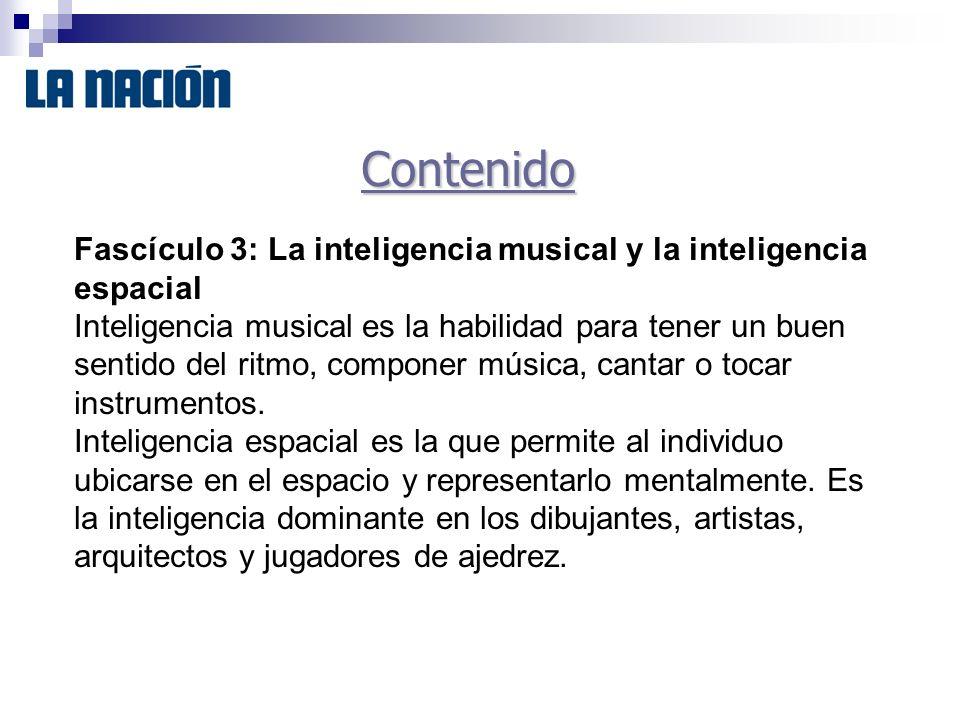 Contenido Fascículo 3: La inteligencia musical y la inteligencia espacial Inteligencia musical es la habilidad para tener un buen sentido del ritmo, componer música, cantar o tocar instrumentos.