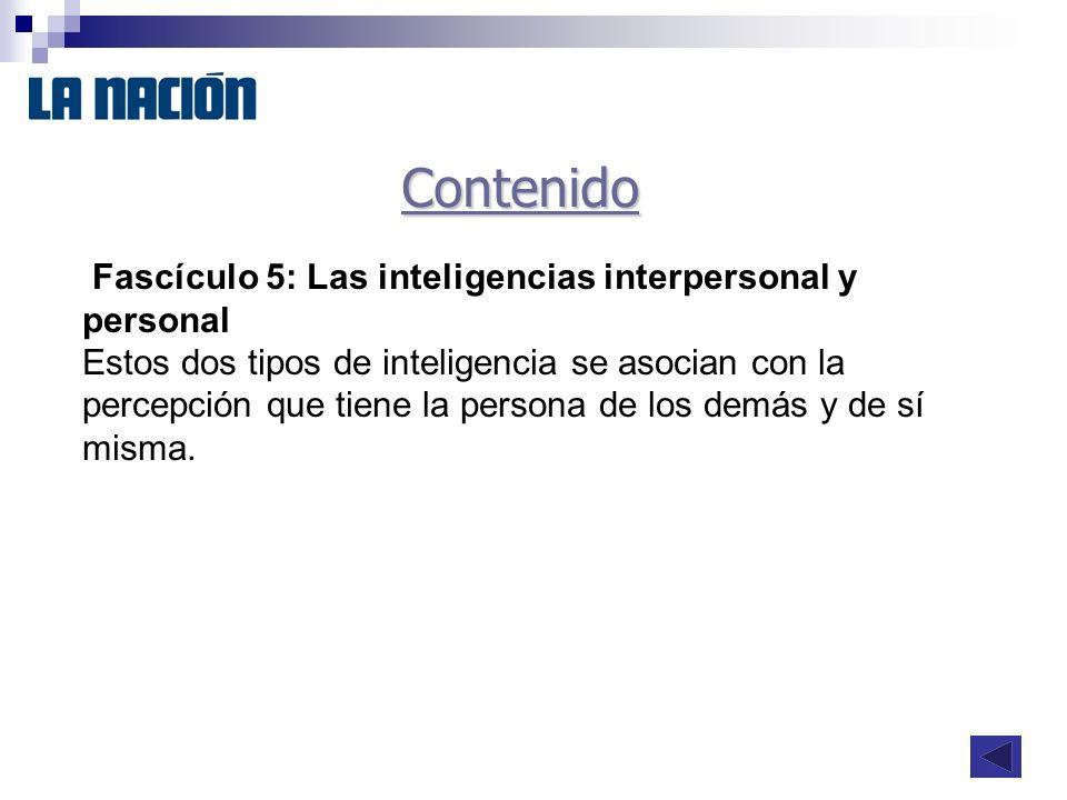 Contenido Fascículo 5: Las inteligencias interpersonal y personal Estos dos tipos de inteligencia se asocian con la percepción que tiene la persona de los demás y de sí misma.