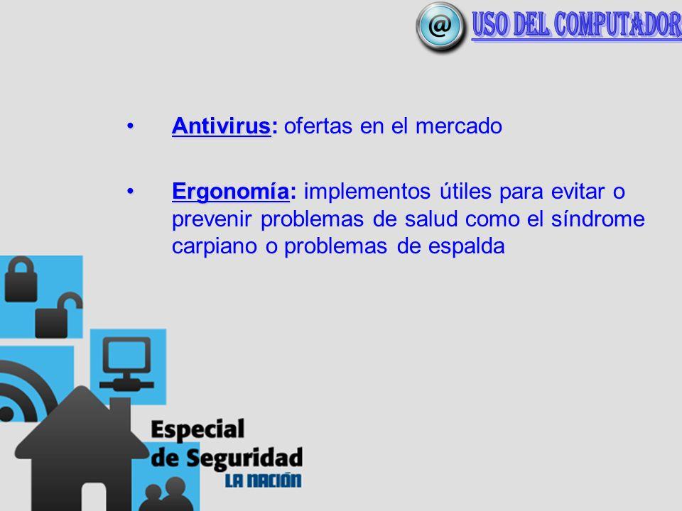 AntivirusAntivirus: ofertas en el mercado ErgonomíaErgonomía: implementos útiles para evitar o prevenir problemas de salud como el síndrome carpiano o problemas de espalda