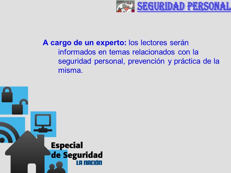 A cargo de un experto: los lectores serán informados en temas relacionados con la seguridad personal, prevención y práctica de la misma.