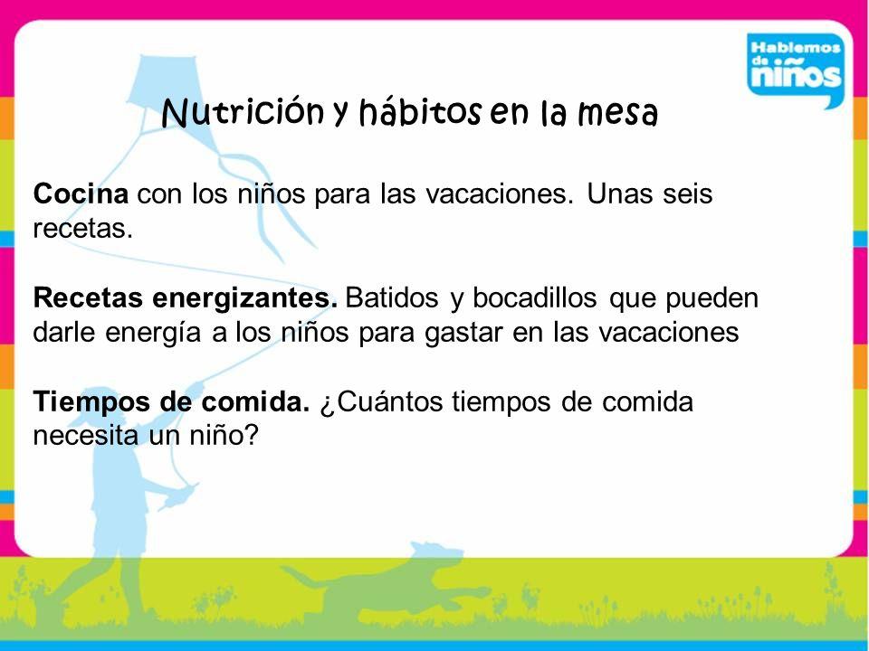 Nutrición y hábitos en la mesa Cocina con los niños para las vacaciones. Unas seis recetas. Recetas energizantes. Batidos y bocadillos que pueden darl