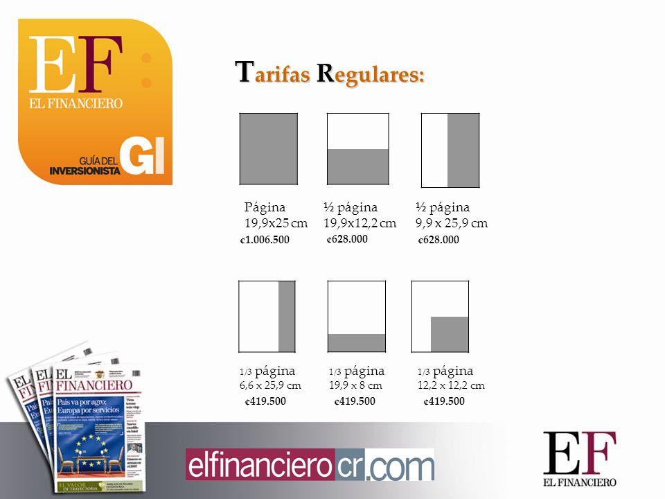 T arifas R egulares: Página 19,9x25 cm ½ página 19,9x12,2 cm 1/3 página 6,6 x 25,9 cm ½ página 9,9 x 25,9 cm ¢1.006.500 ¢628.000 ¢419.500 1/3 página 19,9 x 8 cm ¢419.500 1/3 página 12,2 x 12,2 cm ¢419.500