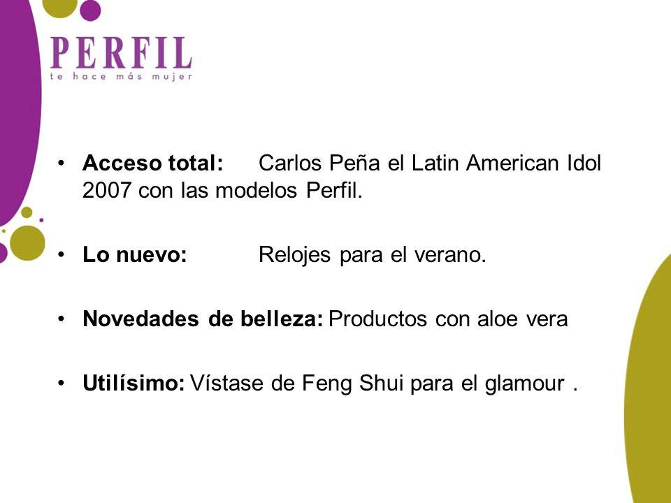 Acceso total:Carlos Peña el Latin American Idol 2007 con las modelos Perfil. Lo nuevo: Relojes para el verano. Novedades de belleza: Productos con alo