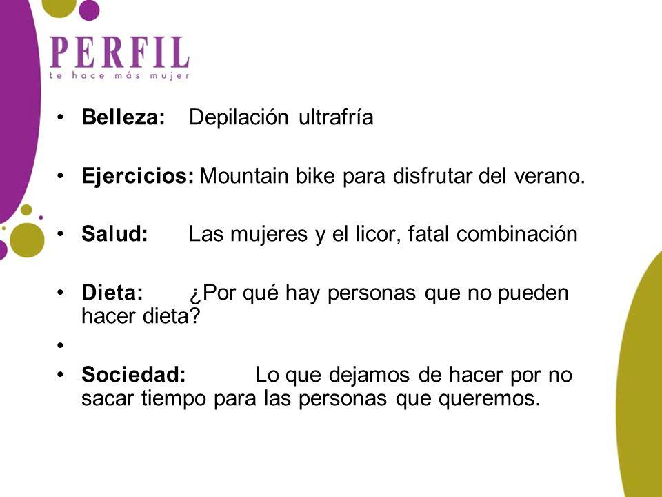Belleza: Depilación ultrafría Ejercicios: Mountain bike para disfrutar del verano. Salud:Las mujeres y el licor, fatal combinación Dieta: ¿Por qué hay