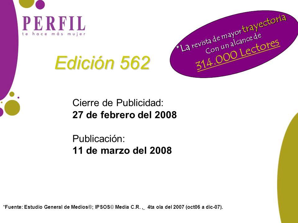Edición 562 Cierre de Publicidad: 27 de febrero del 2008 Publicación: 11 de marzo del 2008 Perfil la revista más leída del país *Fuente: Estudio Gener