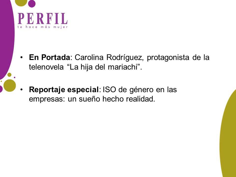 En Portada: Carolina Rodríguez, protagonista de la telenovela La hija del mariachi. Reportaje especial: ISO de género en las empresas: un sueño hecho