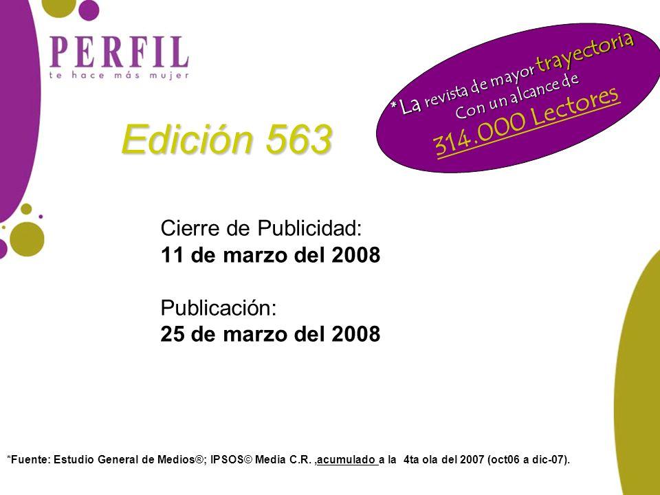 Edición 563 Cierre de Publicidad: 11 de marzo del 2008 Publicación: 25 de marzo del 2008 Perfil la revista más leída del país *Fuente: Estudio General