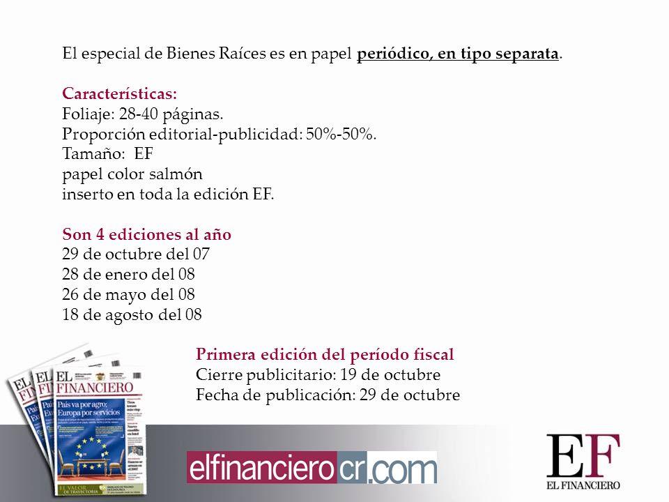 El especial de Bienes Raíces es en papel periódico, en tipo separata. Características: Foliaje: 28-40 páginas. Proporción editorial-publicidad: 50%-50