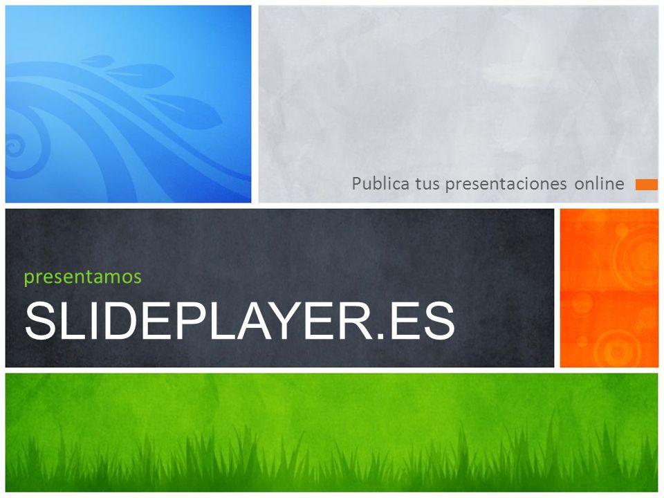 Publica tus presentaciones online presentamos SLIDEPLAYER.ES