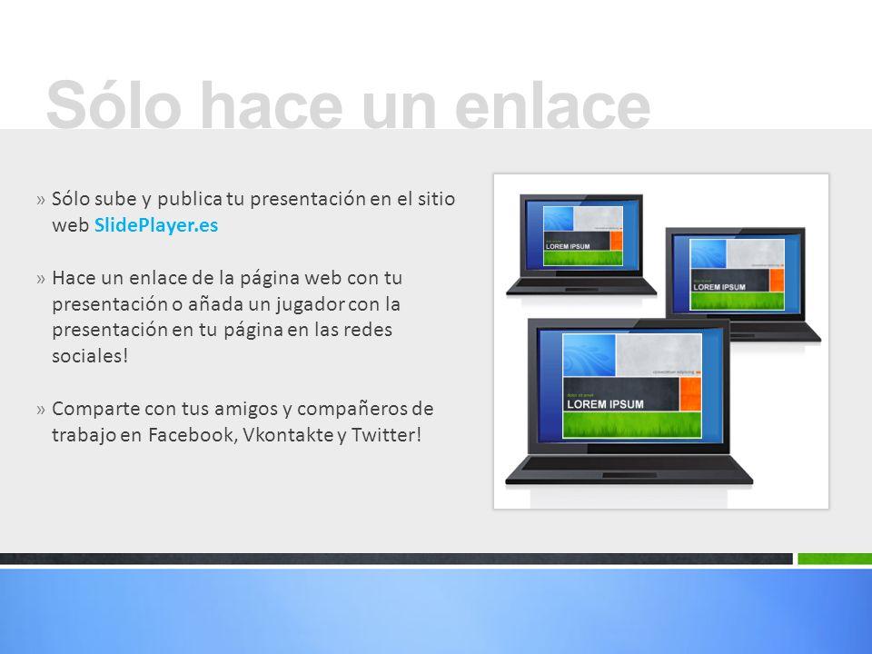» Sólo sube y publica tu presentación en el sitio web SlidePlayer.es » Hace un enlace de la página web con tu presentación o añada un jugador con la presentación en tu página en las redes sociales.