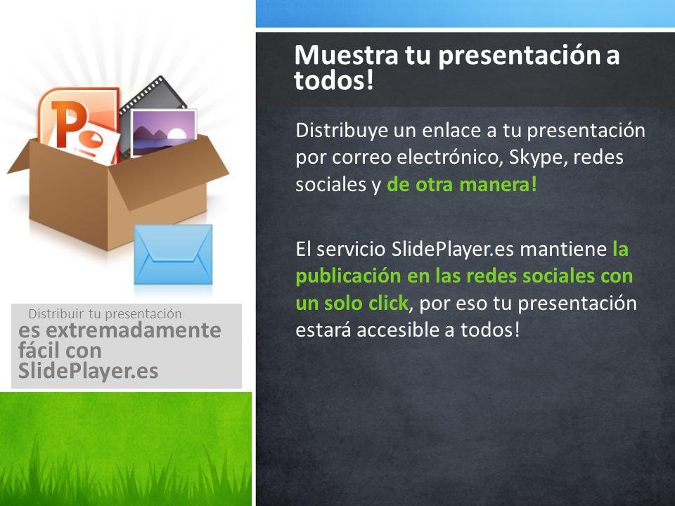 Distribuye un enlace a tu presentación por correo electrónico, Skype, redes sociales y de otra manera! El servicio SlidePlayer.es mantiene la publicac