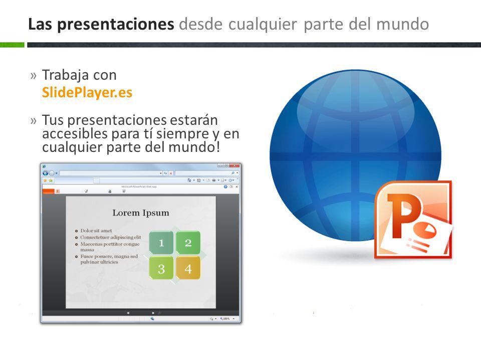 » Trabaja con SlidePlayer.es » Tus presentaciones estarán accesibles para tí siempre y en cualquier parte del mundo! Las presentaciones desde cualquie