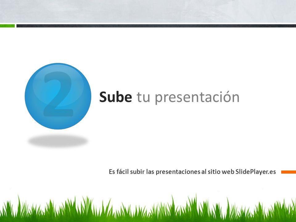2 Sube tu presentación Es fácil subir las presentaciones al sitio web SlidePlayer.es