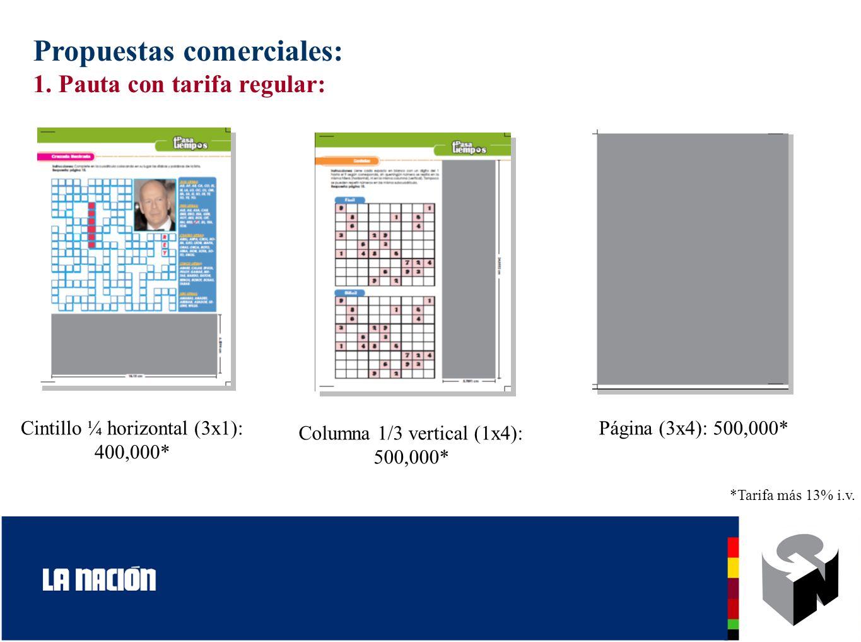 Propuestas comerciales: 1. Pauta con tarifa regular: *Tarifa más 13% i.v. Cintillo ¼ horizontal (3x1): 400,000* Columna 1/3 vertical (1x4): 500,000* P