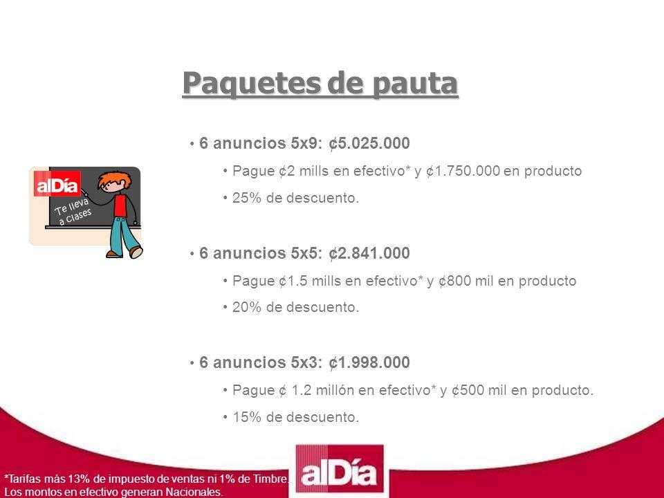 Te lleva a clases Paquetes de pauta 6 anuncios 5x9: ¢5.025.000 Pague ¢2 mills en efectivo* y ¢1.750.000 en producto 25% de descuento.
