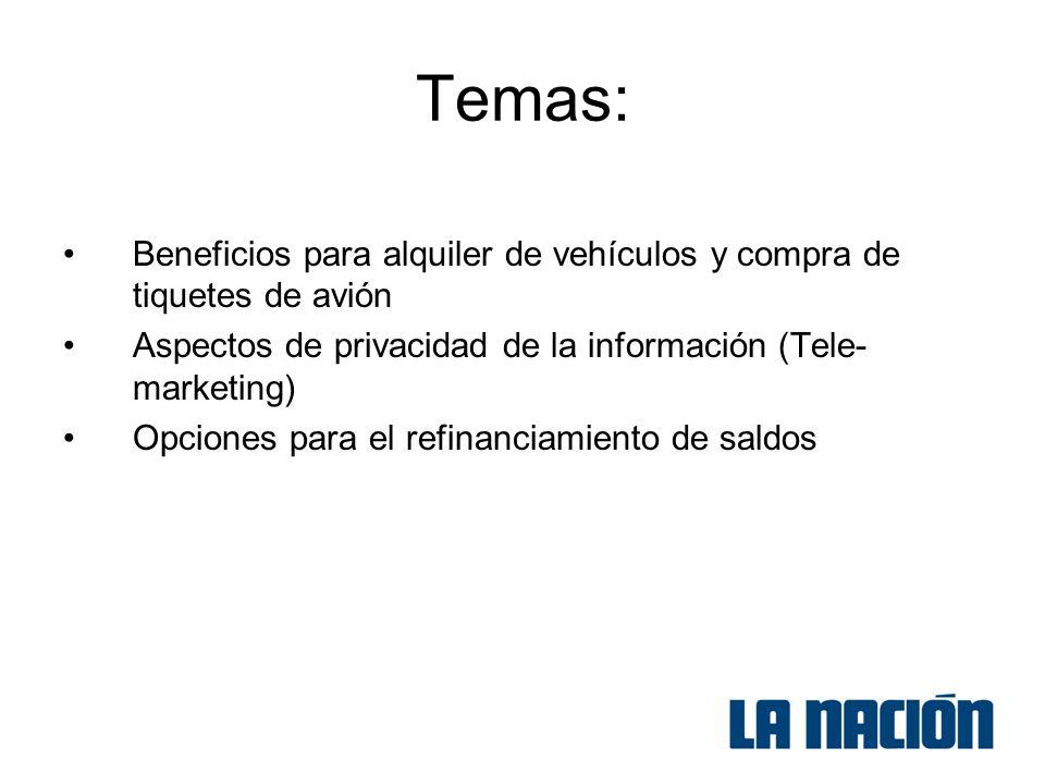 Temas: Beneficios para alquiler de vehículos y compra de tiquetes de avión Aspectos de privacidad de la información (Tele- marketing) Opciones para el refinanciamiento de saldos