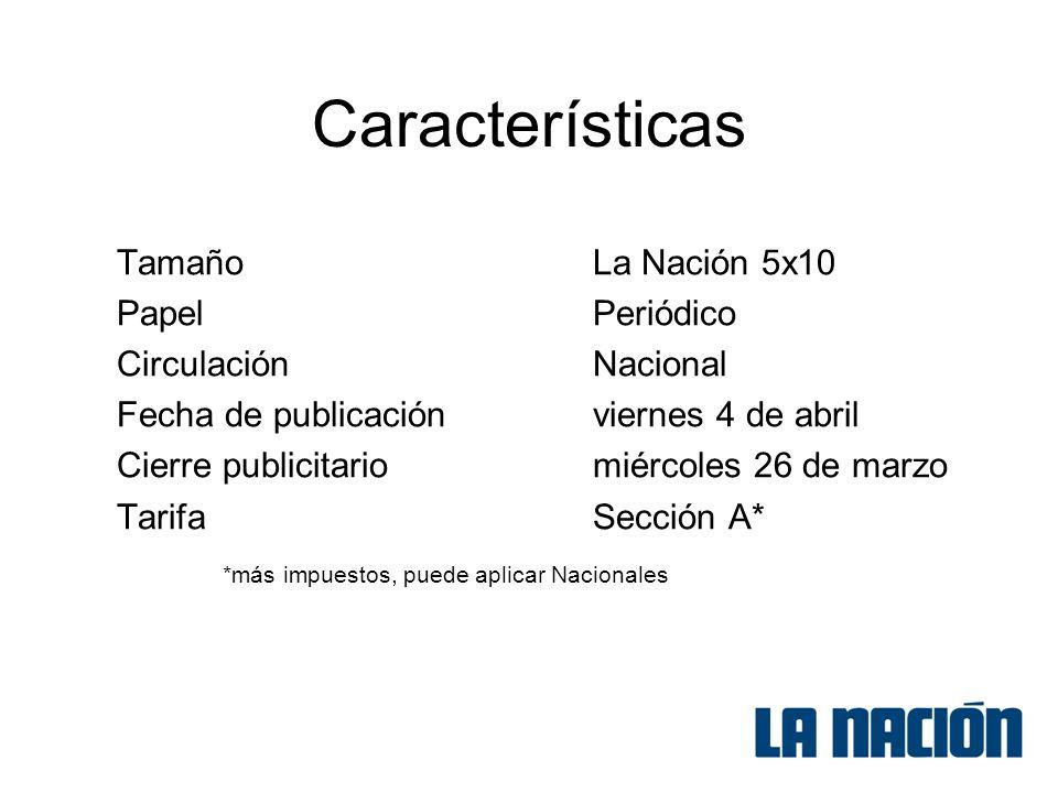 Características TamañoLa Nación 5x10 PapelPeriódico CirculaciónNacional Fecha de publicaciónviernes 4 de abril Cierre publicitariomiércoles 26 de marzo TarifaSección A* *más impuestos, puede aplicar Nacionales