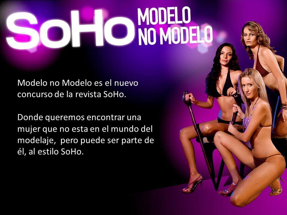 Modelo no Modelo es el nuevo concurso de la revista SoHo. Donde queremos encontrar una mujer que no esta en el mundo del modelaje, pero puede ser part