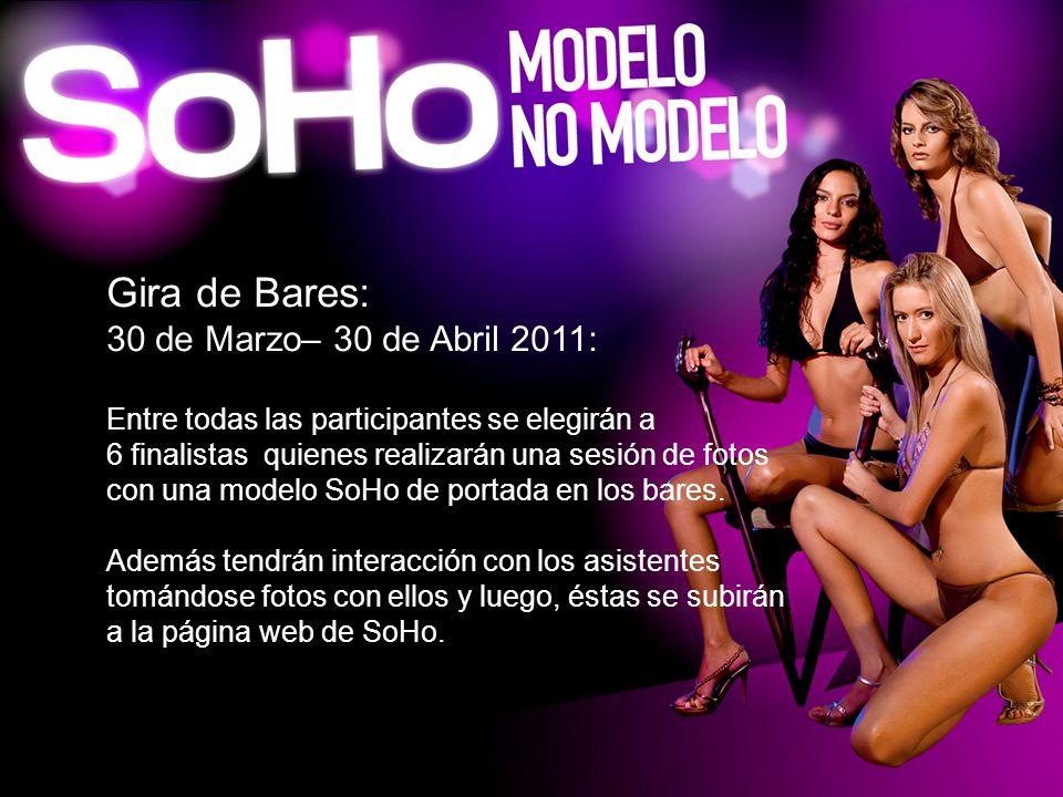 Gira de Bares: 30 de Marzo– 30 de Abril 2011: Entre todas las participantes se elegirán a 6 finalistas quienes realizarán una sesión de fotos con una