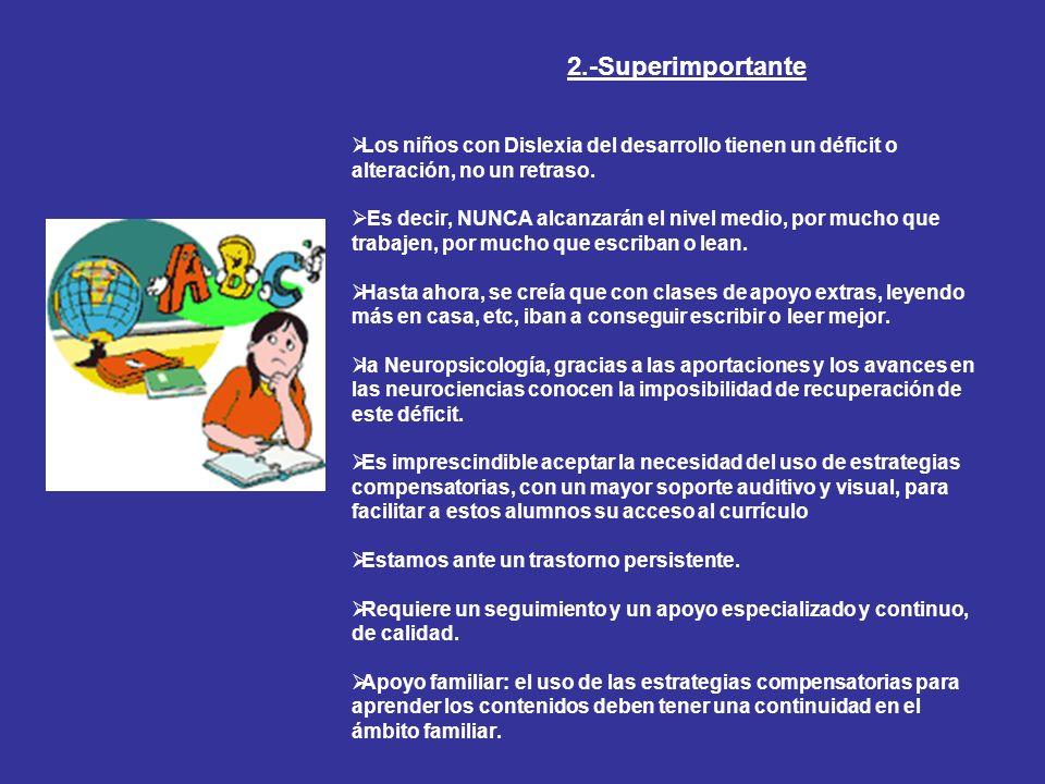 2.-Superimportante Los niños con Dislexia del desarrollo tienen un déficit o alteración, no un retraso. Es decir, NUNCA alcanzarán el nivel medio, por