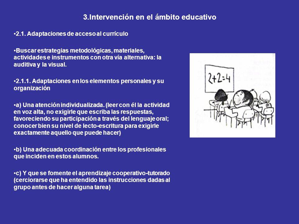 3.Intervención en el ámbito educativo 2.1. Adaptaciones de acceso al currículo Buscar estrategias metodológicas, materiales, actividades e instrumento