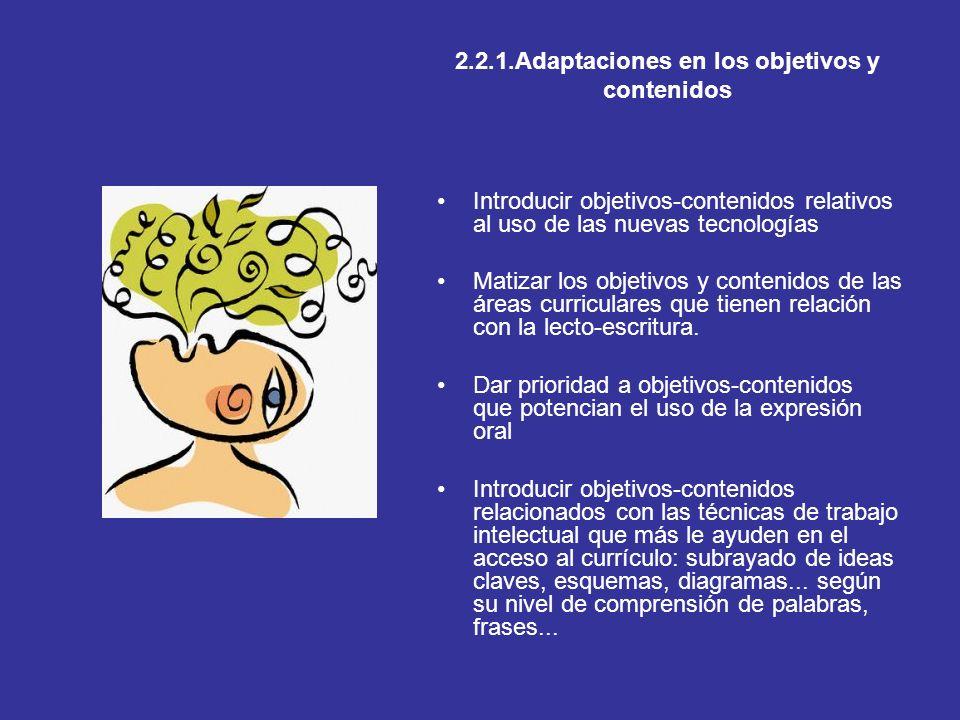 2.2.1.Adaptaciones en los objetivos y contenidos Introducir objetivos-contenidos relativos al uso de las nuevas tecnologías Matizar los objetivos y co