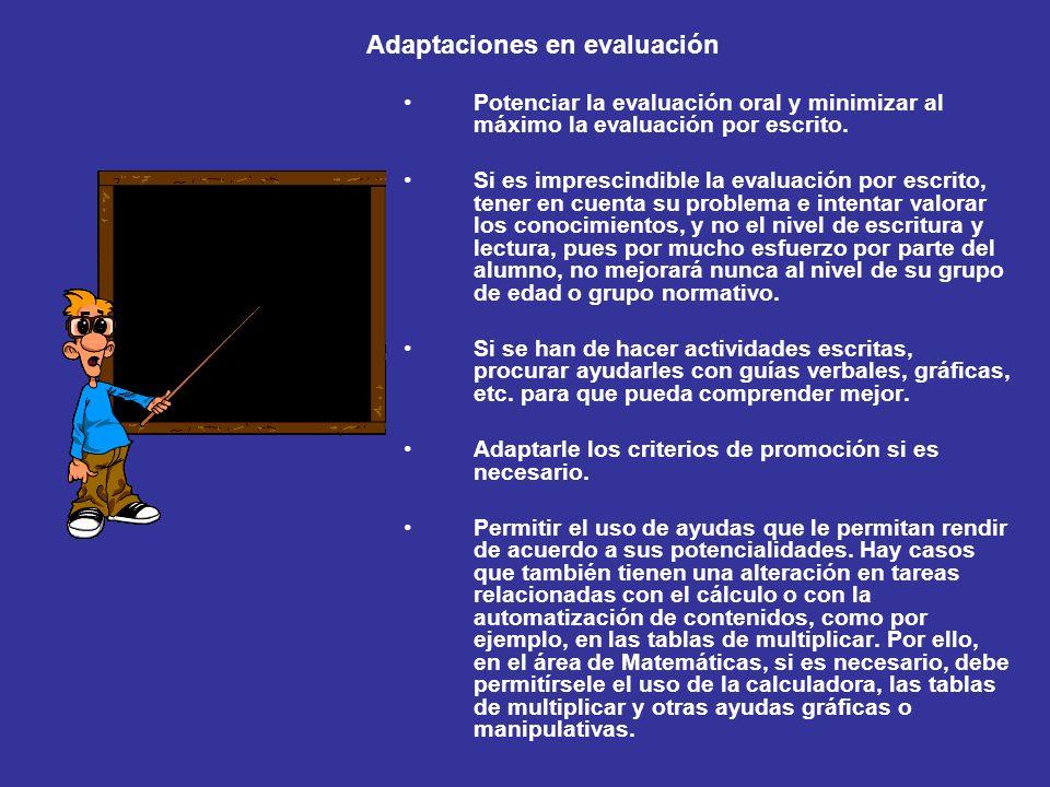 Adaptaciones en evaluación Potenciar la evaluación oral y minimizar al máximo la evaluación por escrito. Si es imprescindible la evaluación por escrit