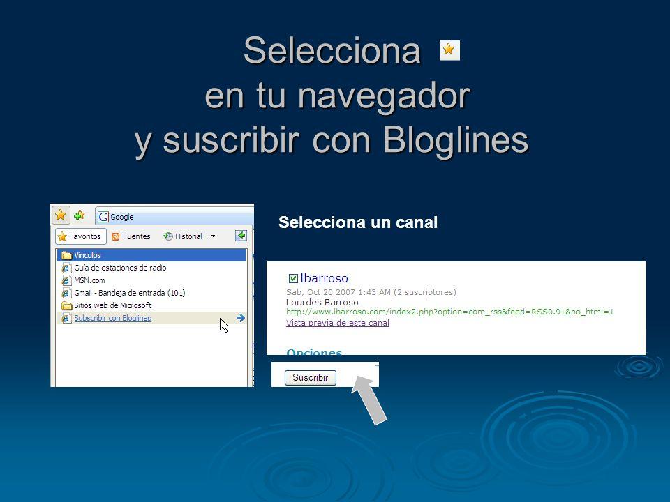 Selecciona en tu navegador y suscribir con Bloglines Selecciona un canal
