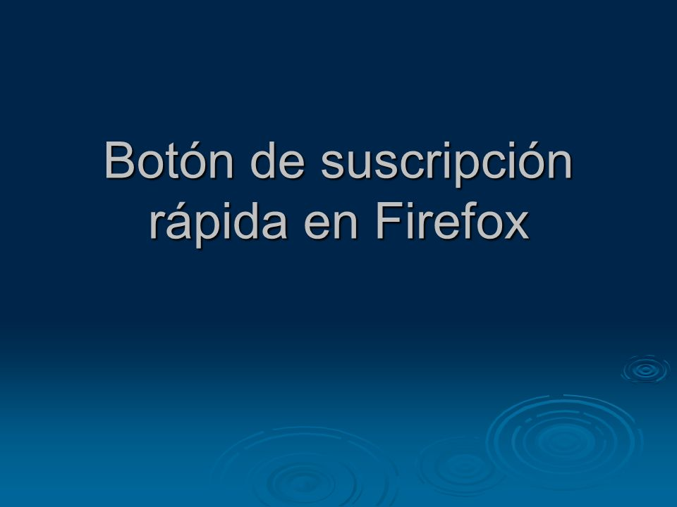 Botón de suscripción rápida en Firefox