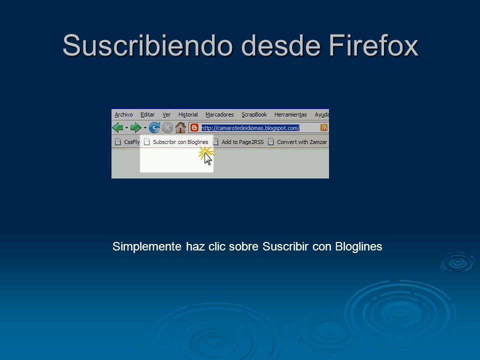 Suscribiendo desde Firefox Simplemente haz clic sobre Suscribir con Bloglines