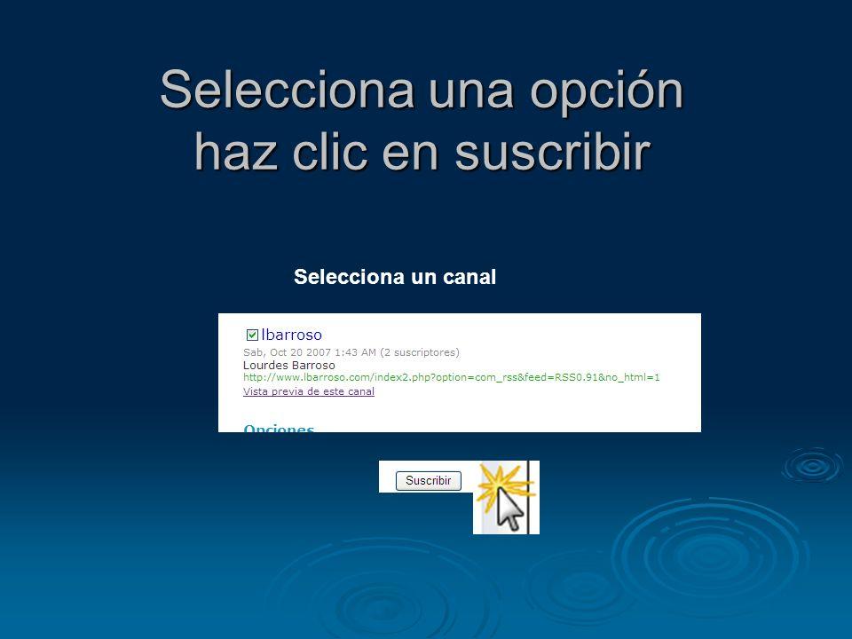 Selecciona una opción haz clic en suscribir Selecciona un canal
