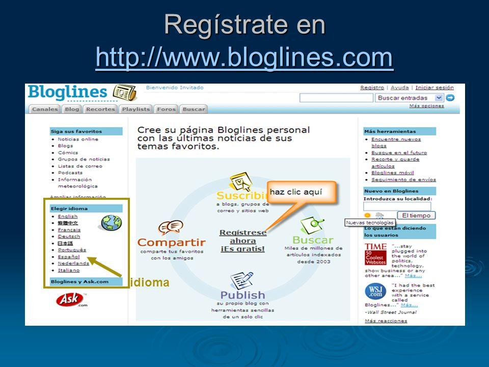 Regístrate en http://www.bloglines.com http://www.bloglines.com idioma
