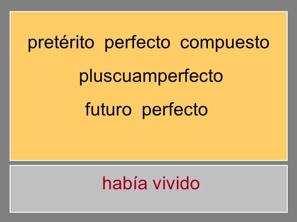 pretérito perfecto compuesto pluscuamperfecto futuro perfecto habrás vivido