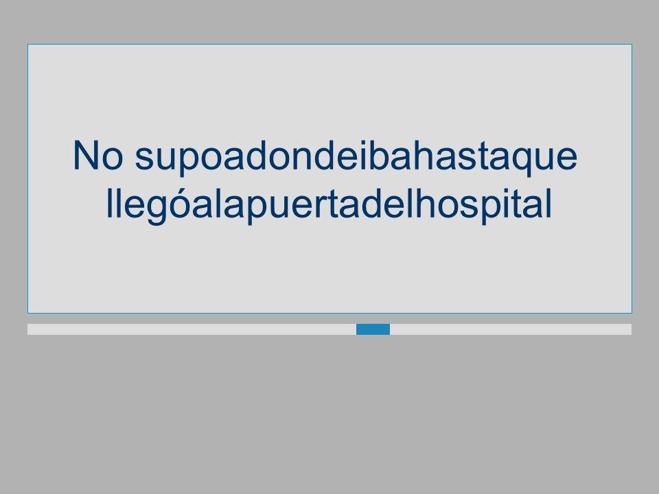 Nosupoadondeibahastaque llegóalapuertadelhospital