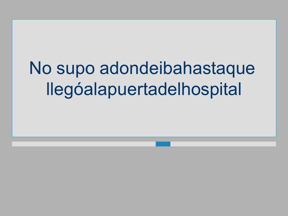 No supoadondeibahastaque llegóalapuertadelhospital