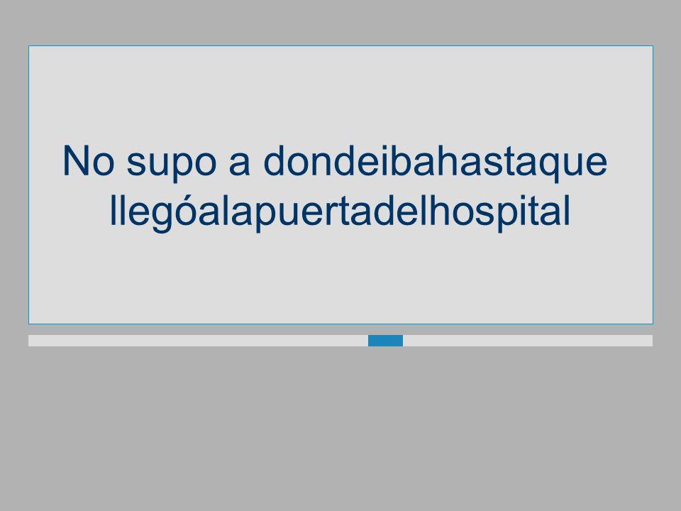 No supo adondeibahastaque llegóalapuertadelhospital