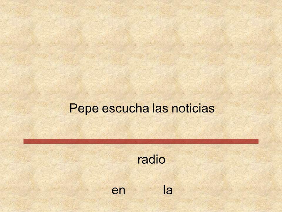 Pepe escucha las noticiasradio enla