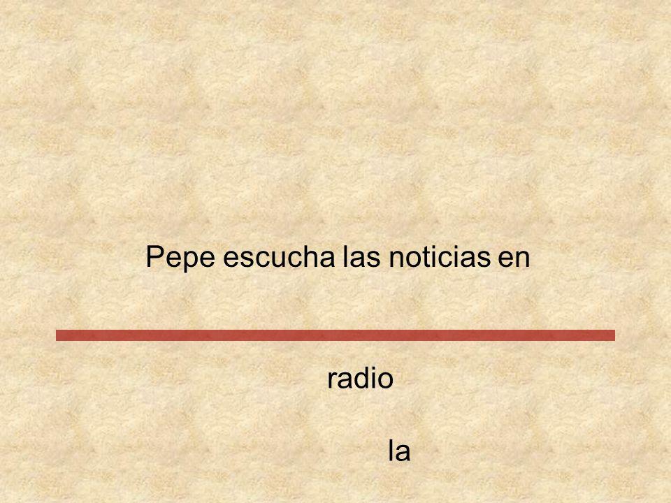 Pepe escucha las noticias radio enla