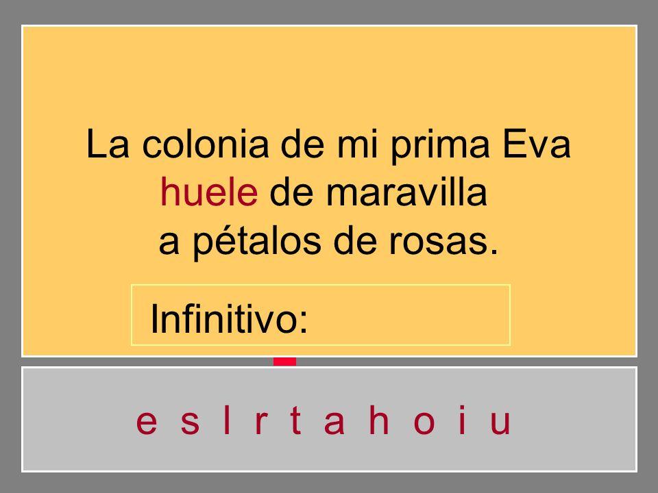La colonia de mi prima Eva huele de maravilla a pétalos de rosas.
