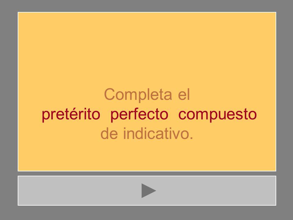 p r e t é r i t o s F5 9 letras 9 letras 9 letras VER Indicativo Pretérito Perfecto Simple Compuesto Pretérito Imperfecto
