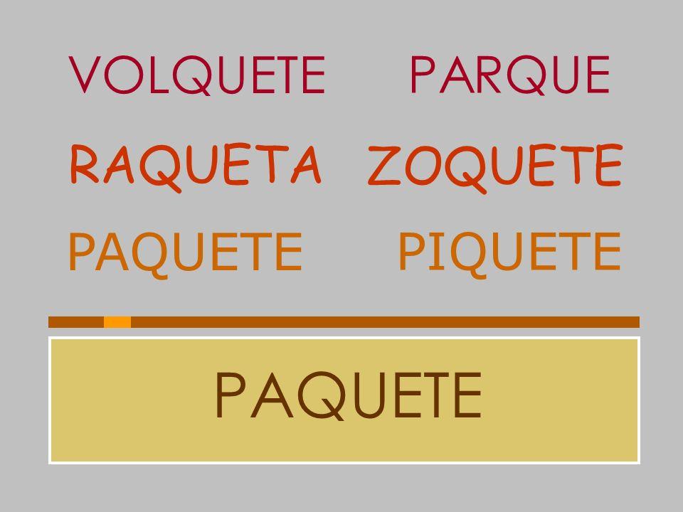 PAQUETE PIQUETE RAQUETA ZOQUETE VOLQUETE PARQUE