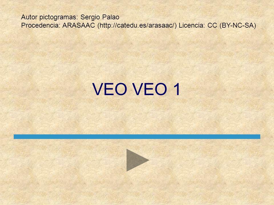 VEO VEO 1 Autor pictogramas: Sergio Palao Procedencia: ARASAAC (http://catedu.es/arasaac/) Licencia: CC (BY-NC-SA)