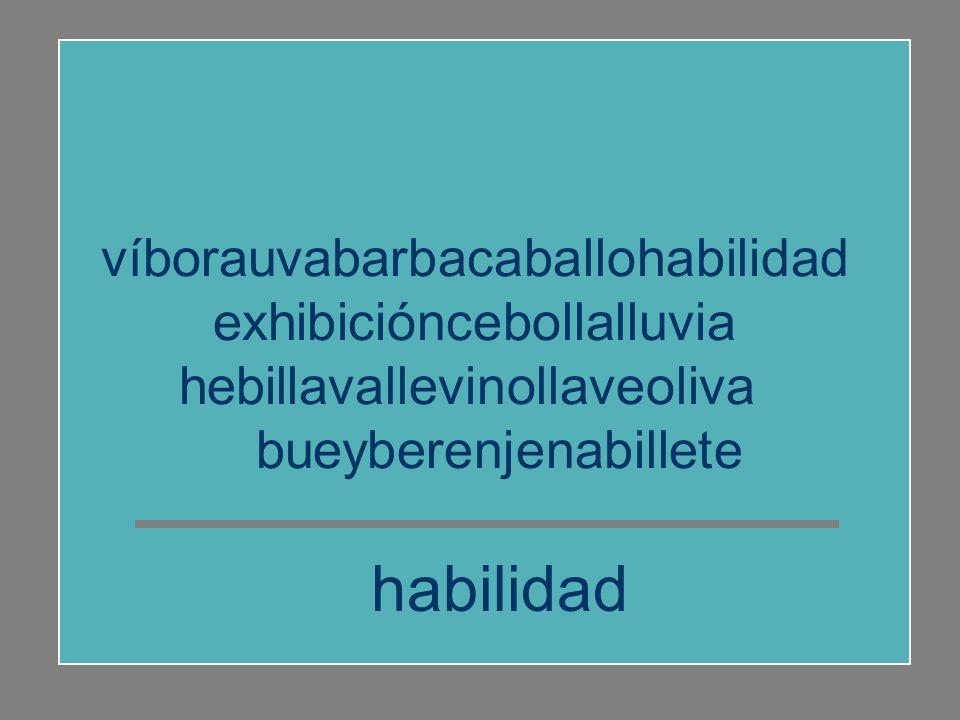 víborauvabarbacaballohabilidad exhibicióncebollalluvia hebillavallevinollaveoliva bueyberenjenabillete barba
