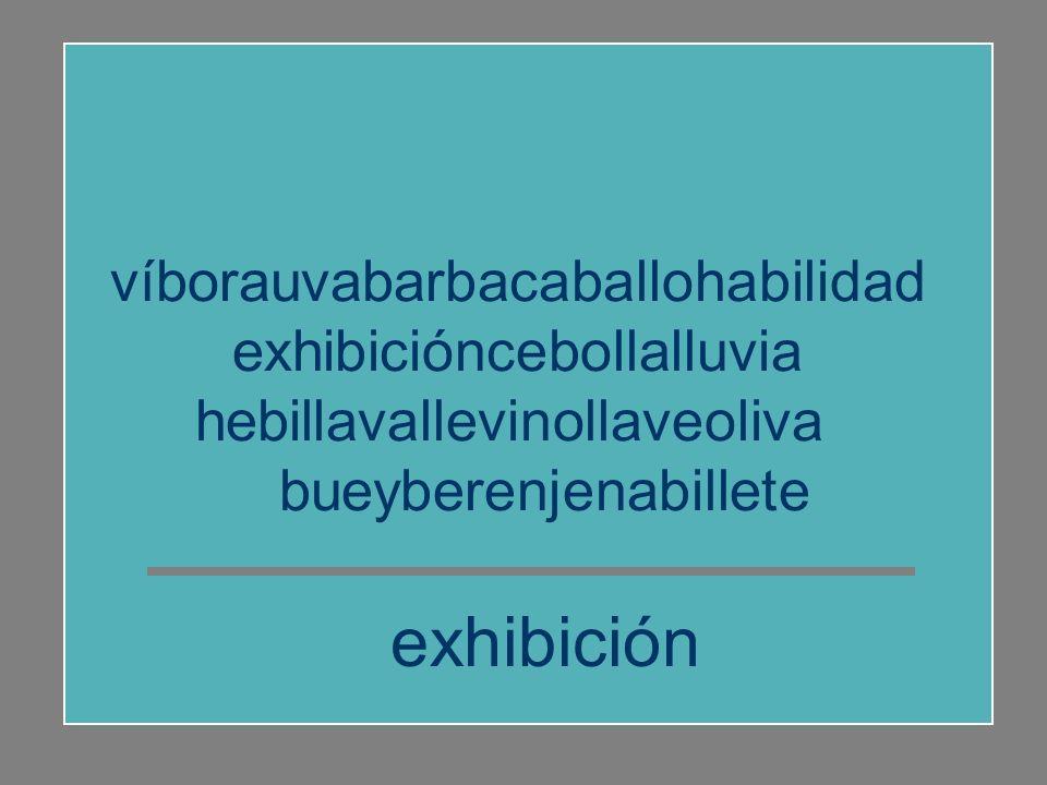 víborauvabarbacaballohabilidad exhibicióncebollalluvia hebillavallevinollaveoliva bueyberenjenabillete buey