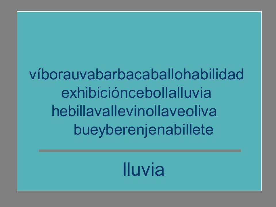 víborauvabarbacaballohabilidad exhibicióncebollalluvia hebillavallevinollaveoliva bueyberenjenabillete exhibición