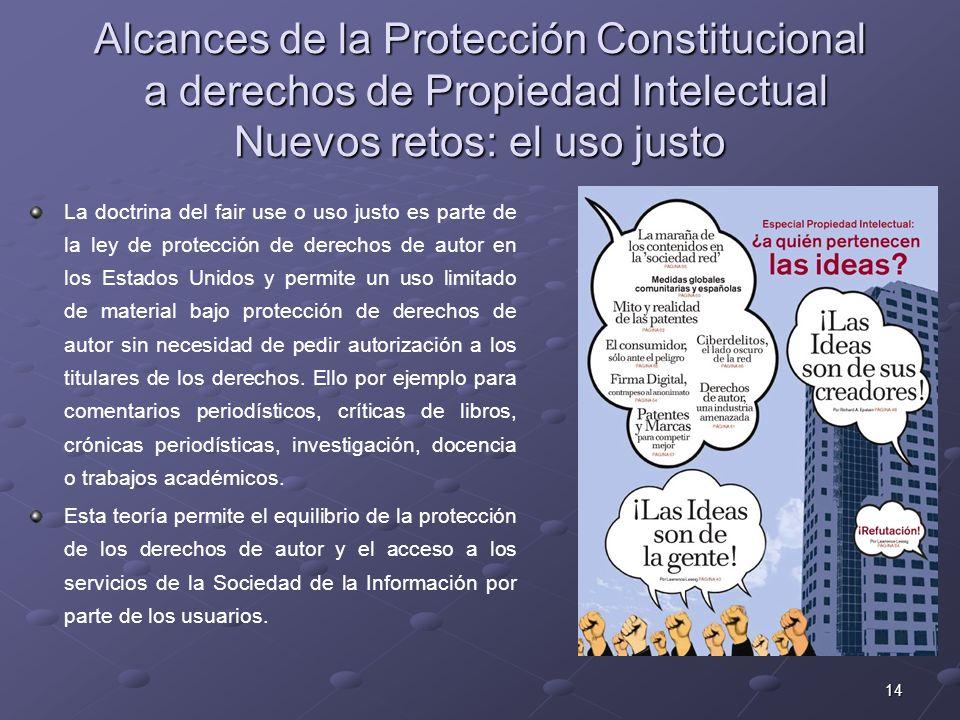 14 Alcances de la Protección Constitucional a derechos de Propiedad Intelectual Nuevos retos: el uso justo La doctrina del fair use o uso justo es par